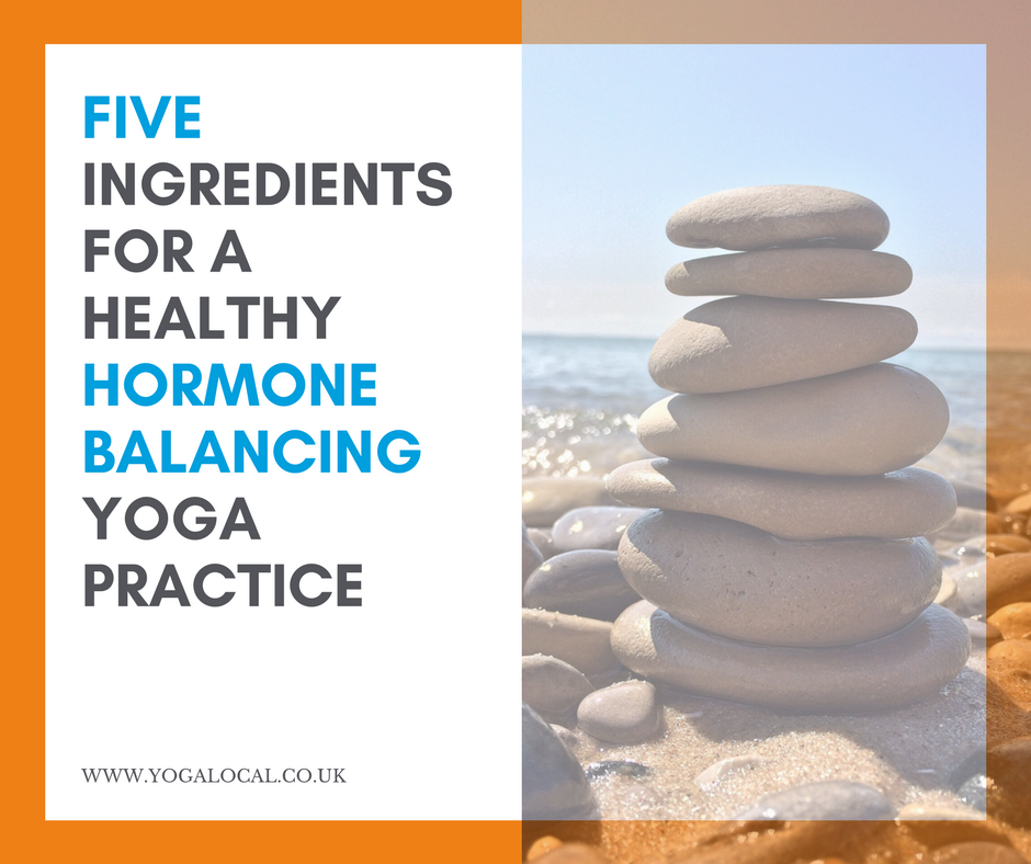 Five ingredients for a healthy hormone balancing yoga practice