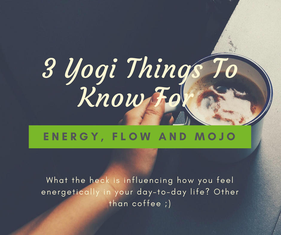 3 yogi things to know for energy, flow and mojo.