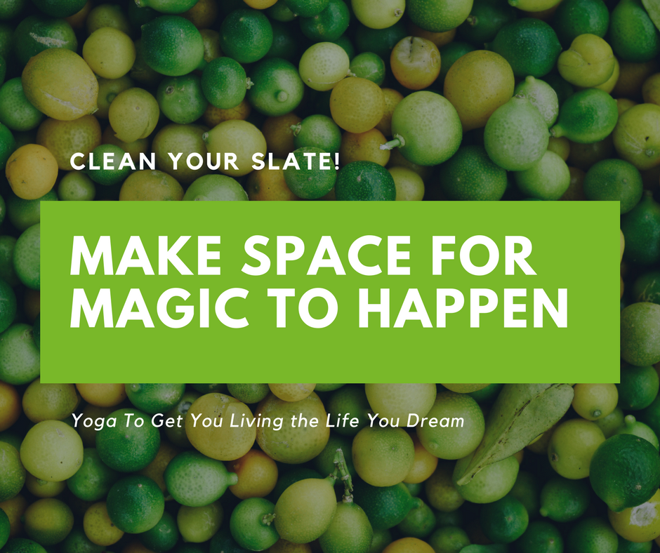 Clean Your Slate! Make Space for Magic to Happen in 2018.