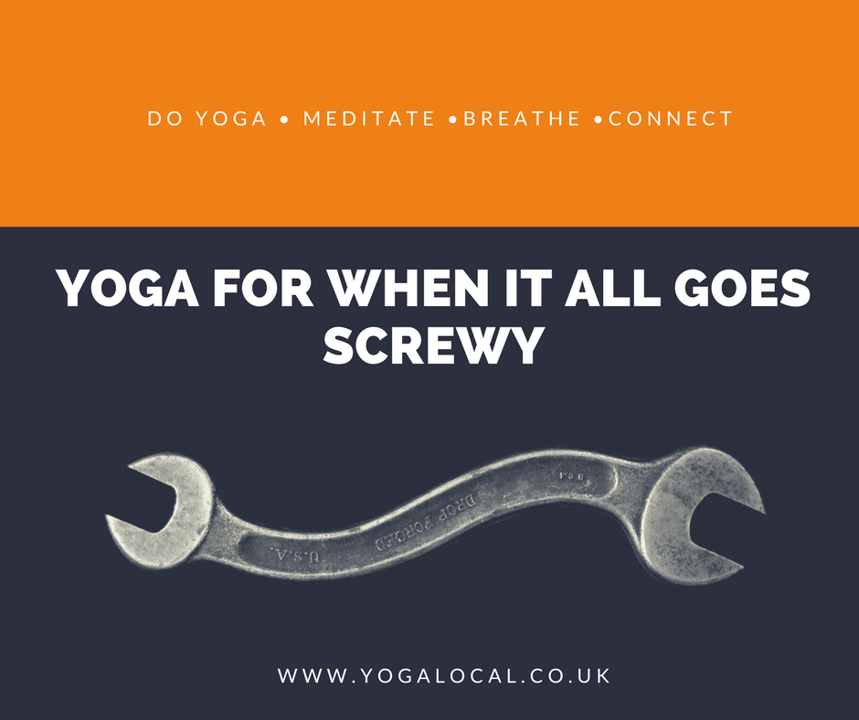 YOGA FOR WHEN IT ALL GOES SCREWY