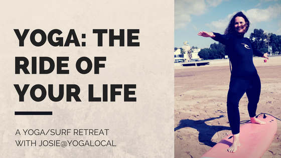 A YOGA RETREAT – WITH JOSIE@YOGALOCAL