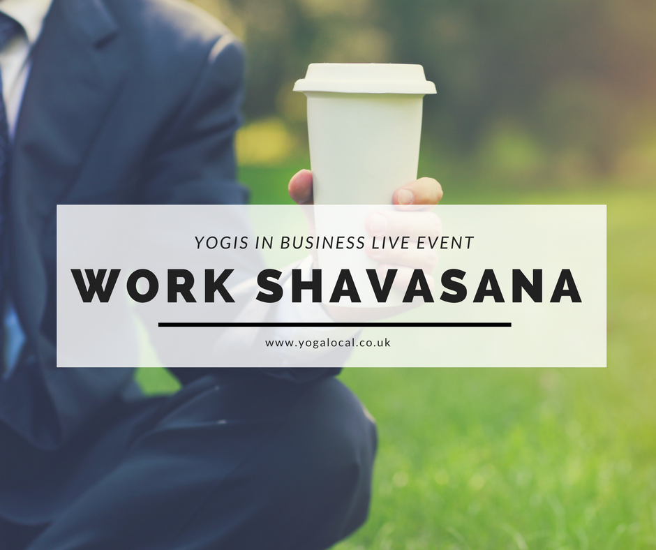 YOGIS IN BUSINESS LIVE EVENT | WORK SHAVASANA
